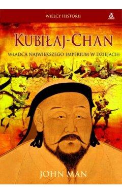 Kubiłaj-chan. władca największego imperium w dziejach